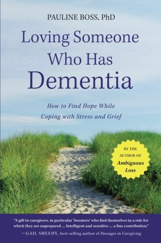Download Loving Someone Who Has Dementia: How to Find Hope while Coping with Stress and Grief 1118002296