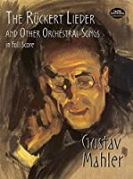 The Rueckert Lieder and Other Orchestral Songs in Full Score (Dover Music Scores)