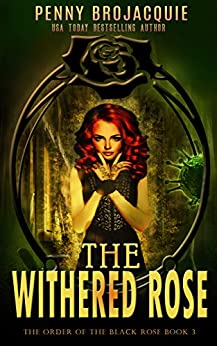 The Withered Rose (The Order of the Black Rose Book 3) by [BroJacquie, Penny]