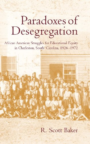 Download Paradoxes of Desegregation: African American Struggles for Educational Equity in Charleston, South Carolina, 1926-1972 1570036322