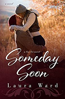Someday Soon (the Not Yet series Book 3) by [Ward, Laura]