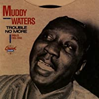 Trouble No More by Muddy Waters (1989-06-12)
