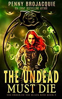 The Undead Must Die (The Order of the Black Rose Book 2) by [BroJacquie, Penny]