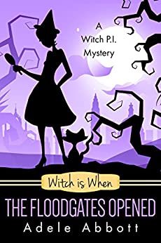 Witch Is When The Floodgates Opened (A Witch P.I. Mystery Book 7) by [Abbott, Adele]