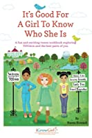 It's Good For A Girl To Know Who She Is: A fun and exciting tween workbook exploring YOUston and the best parts of you