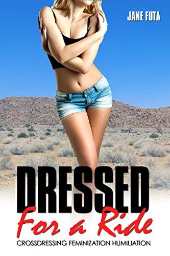 Dressed For a Ride: Crossdressing Feminization Humiliation (English Edition)