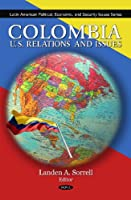 Colombia: U.s. Relations and Issues (Latin American Political, Economic, and Security Issues)