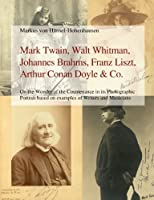 Mark Twain, Walt Whitman, Johannes Brahms, Franz Liszt, Arthur Conan Doyle & Co.: On the Wonder of the Countenance in Its Photographic Portrait Based on Examples of Writers and Musicians
