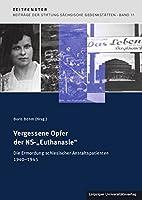 """Vergessene Opfer der NS-""""Euthanasie"""": Die Ermordung schlesischer Anstaltspatienten 1940-1945"""
