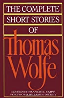 The Complete Short Stories Of Thomas Wolfe by Thomas Wolfe(1989-05-01)