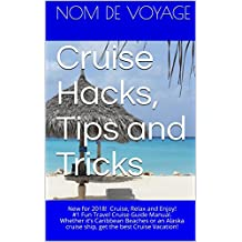 Cruise Hacks, Tips and Tricks: Updated for 2018! Cruise, Relax and Enjoy! #1 Fun Travel Cruise Guide Manual. Whether it's Caribbean Beaches or an Alaska ... best Cruise Vacation! (Fun Travel Books)
