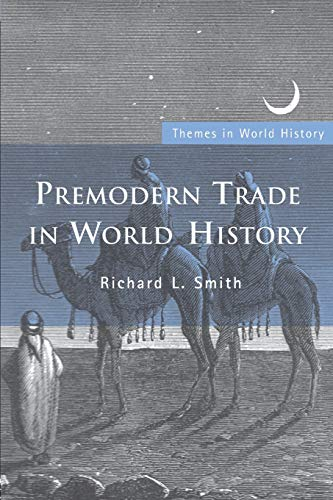 Download Premodern Trade in World History (Themes in World History) 0415424771