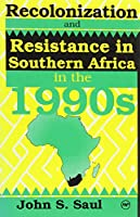Recolonization and Resistance: Southern Africa in the 1990s