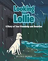 Looking for Lollie: A Story of True Friendship and Devotion
