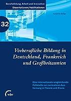 Vorberufliche Bildung in Deutschland, Frankreich und Grossbritannien: Eine internationale vergleichende Fallstudie zur curricularen Ausformung in Theorie und Praxis