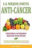 La Mejor Dieta Anti-Cancer: Descubra Las Mejores Recetas Anticancer: Descubra Como Alimentarse Bien Para Prevenir El Cancer Y La Mejor Alimentacion Anti Cancer 画像
