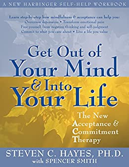 Get Out of Your Mind and Into Your Life: The New Acceptance and Commitment Therapy by [Hayes, Steven C.]