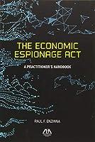The Economic Espionage Act: A Practitioner's Handbook