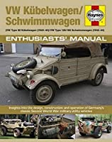 VW Kubelwagen/Schwimmwagen (VW Type 82 Kubelwagen (1940-45) / VW Type 128/166 Schwimmwagen (1941-44): Insights into the design, construction and operation of Germany's classic Second World War military utility vehicles (Enthusiasts' Manual)