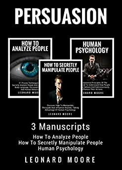 Persuasion: 3 Manuscripts - How To Analyze People, How To Secretly Manipulate People, Human Psychology by [Moore, Leonard]