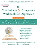 The Mindfulness and Acceptance Workbook for Depression: Using Acceptance & Commitment Therapy to Move Through Depression & Create a Life Worth Living
