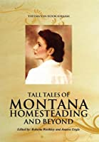 Tall Tales of Montana Homesteading and Beyond