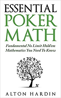 Essential Poker Math: Fundamental No Limit Hold'em Mathematics You Need To Know by [Hardin, Alton]