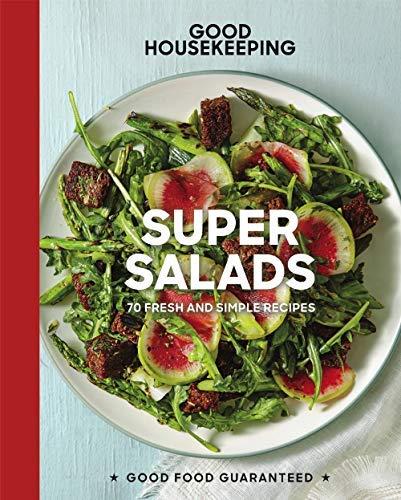 Good Housekeeping Super Salads: 70 Fresh and Simple Recipes (Good Food Guaranteed) (English Edition)