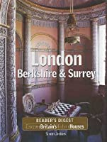 DISCOVER BRITAIN'S HISTORIC HOUSES: LONDON, BERKSHIRE AND SURREY.