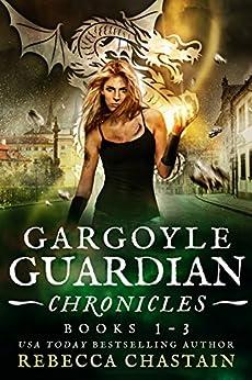 Gargoyle Guardian Chronicles Omnibus (Books 1-3) by [Chastain, Rebecca]