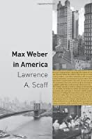 Max Weber in America by Lawrence A. Scaff(2011-01-30)