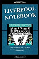 Liverpool Notebook: Great Notebook for School or as a Diary, Lined With More than 100 Pages.  Notebook that can serve as a Planner, Journal, Notes and for Drawings. (Liverpool Notebooks)