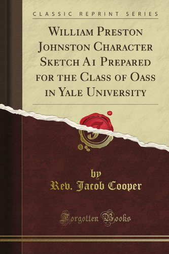 William Preston Johnston Character Sketch A1 Prepared for the Class of Oass in Yale University (Classic Reprint)