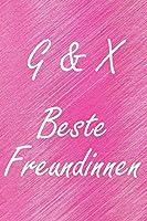 G & X. Beste Freundinnen: BFF personalisiertes Notizbuch mit den Anfangsbuchstaben der besten Freundinnen. Persoenliches Tagebuch / Schreibheft / Logbuch / Planer / Vokabelheft / Notizen - 6 x 9 Zoll (ca. DIN A5), 110 linierte Seiten, glaenzendes Cover