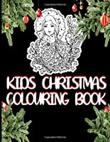 Kids Christmas Colouring Book: Coloring Book For All Children, Girls and Boys
