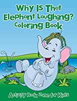 Why Is That Elephant Laughing? Coloring Book
