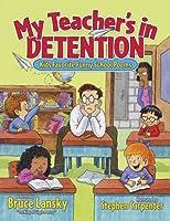 My Teacher's in Detention: Kids' Favourite Funny School Poems