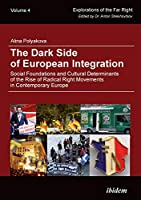 The Dark Side of European Integration: Social Foundations and Cultural Determinants of the Rise of Radical Right Movements in Contemporary Europe (Explorations of the Far Right)