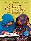 Three Cups of Tea (The Young Reader's Edition): One Man's Journey to Change the World... One Child at a Time