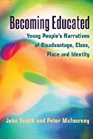 Becoming Educated: Young People's Narratives of Disadvantage, Class, Place and Identity (Adolescent Cultures, School and Society)