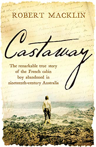 Castaway: The remarkable true story of the French cabin boy abandoned in nineteenth-century Australia (English Edition)