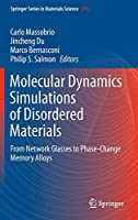 Molecular Dynamics Simulations of Disordered Materials: From Network Glasses to Phase-Change Memory Alloys (Springer Series in Materials Science)