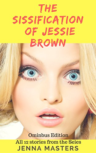 The Sissification of Jessie Brown Omnibus Edition: All 12 stories from the Series (Omnibus Editions) (English Edition)