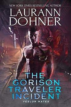 The Gorison Traveler Incident (Veslor Mates Book 1) by [Dohner, Laurann]