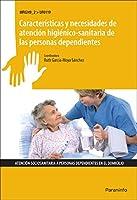 Características y necesidades de atención higiénico sanitaria de las personas dependientes. Certificados de profesionalidad. Atención sociosanitaria a personas en domicilio