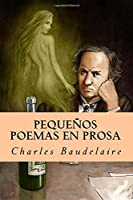 Pequeños poemas en prosa/ Small poems in prose