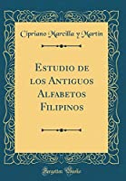 Estudio de Los Antiguos Alfabetos Filipinos (Classic Reprint)
