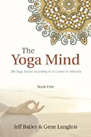 The Yoga Mind - The Yoga Sutras According to A Course in Miracles (Book One) [並行輸入品]
