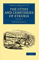 The Cities and Cemeteries of Etruria (Cambridge Library Collection - Archaeology)