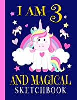 """I Am 3 And Magical Unicorn Sketchbook: 110 Blank White Pages. Large 8.5"""" x 11"""" Matte Finish Cover. Paperback Sketchbook for Girls of 3 Years Old for Drawing, Painting,. Ideal Gift for 3rd Birthday or Christmas."""